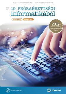 Benke Gabriella, Bíró Zsolt, Csúri Péter, Fodor Zsolt - 10 próbaérettségi informatikából (középszint - gyakorlati) CD-melléklettel - A 2017-től érvényes érettségi követelményrendszer alapján
