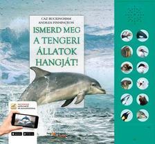 ANDREA PINNINGTON, CAZ BUCKINGHAM - Ismerd meg a tengeri állatok hangját! - Életre kel a tengerek állatvilága
