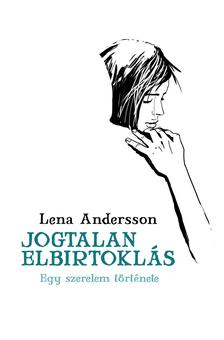 Lena Andersson - Jogtalan elbirtoklás