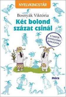 BOSNYÁK VIKTÓRIA - Két bolond százat csinál - Nyelvkincstár