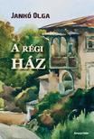 Jankó Olga - A régi ház<!--span style='font-size:10px;'>(G)</span-->