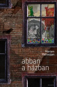 Mariam Petroszjan - Abban a házban #