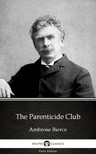 Delphi Classics Ambrose Bierce, - The Parenticide Club by Ambrose Bierce (Illustrated) [eKönyv: epub,  mobi]