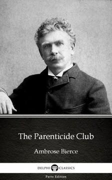 Delphi Classics Ambrose Bierce, - The Parenticide Club by Ambrose Bierce (Illustrated) [eKönyv: epub, mobi]