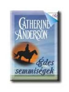 Catherine Anderson - Édes semmiségek