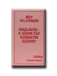 Roy Wilkinson - Iskolázás - a józan ész szabályai szerint