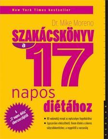Dr. Mike Moreno - Szakácskönyv a 17 napos diétához - 80 vadonatúj recept az egészséges fogyókúráért ###