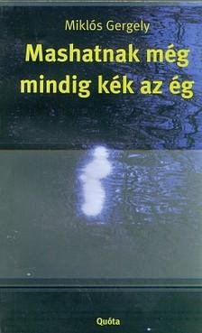 Miklós Gergely - MASHATNAK MÉG MINDIG KÉK AZ ÉG