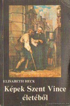 Heck, Elisabeth - Képek Szent Vince életéből [antikvár]