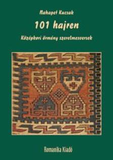 KUCSAK, NAHAPET - 101 hajren - Középkori örmény szerelmesversek