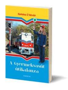 Kertész Z. István - A Gyermekvasút útikalauza