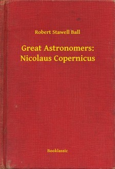 Ball Robert Stawell - Great Astronomers: Nicolaus Copernicus [eKönyv: epub, mobi]