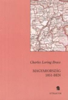 BRACE, CHARLES LORING - MAGYARORSZÁG 1851-BEN ***