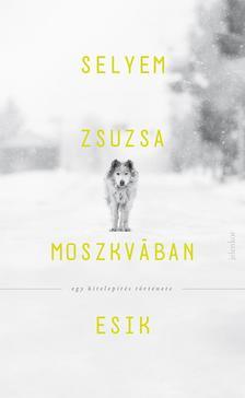 SELYEM ZSUZSA - Moszkvában esik - Egy kitelepítés története