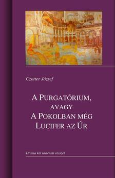 Czotter József - A Purgatórium, avagy a Pokolban még Lucifer az úr