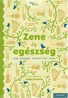 Falus András (szerk.) - ZENE ÉS EGÉSZSÉG
