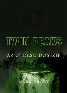 Mark Frost - Twin Peaks - Az utolsó dosszié