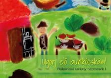 (szerk.) Asztalos Ágnes - Ugorj elő bunkócskám! - Bukovinai székely népmesék I. [eKönyv: epub, mobi]