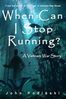 Barbara Battestilli, John Podlaski, Nicole Patrick - When Can I Stop Running? - A Vietnam War Story [eKönyv: epub, mobi]