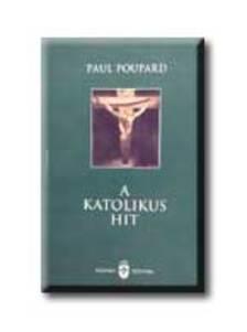 POUPARD,  PAUL - A katolikus hit