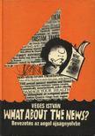 VÉGES ISTVÁN - What about the News? [antikvár]