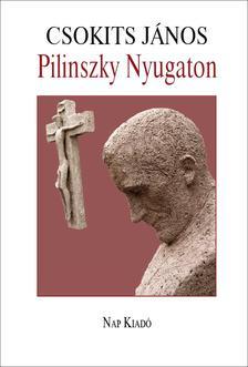 Csokits János - Pilinszky Nyugaton - Második, javított és bővített kiadás