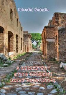 Hársfai Katalin - A keresztény etika gyökerei Szent Ágostonnál