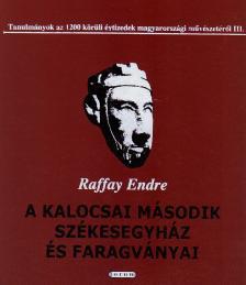 Raffay Endre - A KALOCSAI MÁSODIK SZÉKESEGYHÁZ ÉS FARAGVÁNYAI