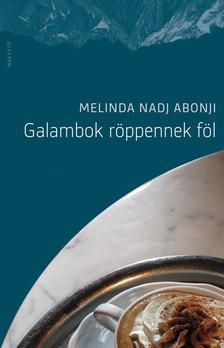Melinda Nadj Abonji - Galambok röppennek föl
