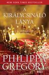 Philippa Gregory - A királycsináló lánya<!--span style='font-size:10px;'>(G)</span-->