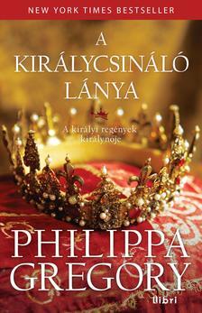 Philippa Gregory - A királycsináló lánya