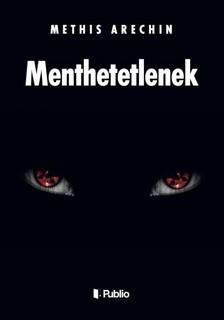 Arechin Methis - MENTHETETLENEK [eKönyv: epub, mobi]