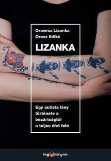 ORAVECZ LIZANKA ,  OROSZ ILDIKÓ - Lizanka Egy autista lány története a bezártságtól a teljes élet felé