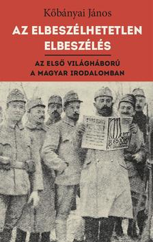 Kőbányai János - Az elbeszélhetetlen elbeszélés - Az első világháború - A magyar irodalomban