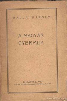 Ballai Károly - A magyar gyermek [antikvár]