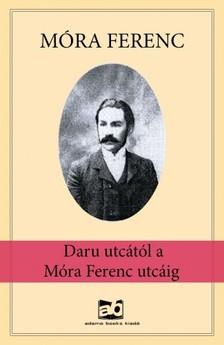 MÓRA FERENC - Daru utcától a Móra Ferenc utcáig [eKönyv: epub, mobi]