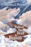 Pleasant Barbara E. - Walking the Dead to Heaven [eKönyv: epub,  mobi]