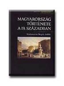 GERGELY ANDRÁS SZERK. - Magyarország története a 19. században