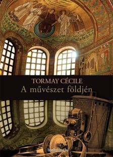 TORMAY CÉCILE - A művészet földjén [eKönyv: epub, mobi]