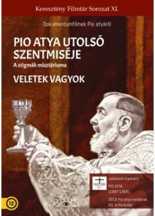 . - PIO ATYA UTOLSÓ SZENTMISÉJE / VELETEK VAGYOK - DVD