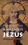 Michael Hesemann - A Názáreti Jézus - Régészek a Megváltó nyomában