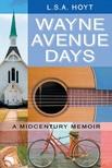 Hoyt L.S.A. - Wayne Avenue Days [eKönyv: epub,  mobi]