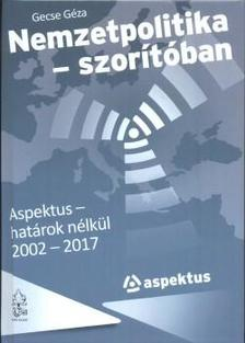 Gecse Géza - Nemzetpolitika - szorítóban - Aspektus határok nélkül 2002-2017