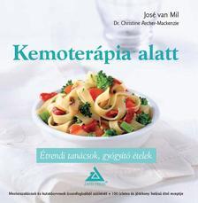 VAN MIL, JOSÉ-ARCHER-MACKENZIE - Kemoterápia alatt - Étrendi tanácsok, gyógyító ételek