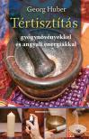 Georg Huber - Tértisztítás - Gyógynövényekkel és angyali energiákkal<!--span style='font-size:10px;'>(G)</span-->