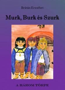 BRÁTÁN ERZSÉBET - Murk, Burk és Szurk [eKönyv: pdf, epub, mobi]