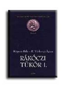 Köpeczi Béla - R. Várkonyi Ágnes - Rákóczi tükör I-II.