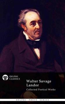 Landor Walter Savage - Delphi Collected Poetical Works of Walter Savage Landor (Illustrated) [eKönyv: epub, mobi]