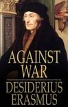 Erasmus Desiderius - Against War [eKönyv: epub,  mobi]