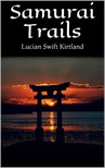 Kirtland Lucian Swift - Samurai Trails [eKönyv: epub,  mobi]